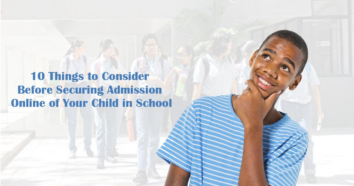 10 Things to Consider Before Securing Admission Online of Your Child in School